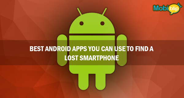 Best Android Apps you can use to find a lost smartphone
